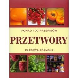 Książka Przetwory, ponad 100 przepisów E.ADAMSKA
